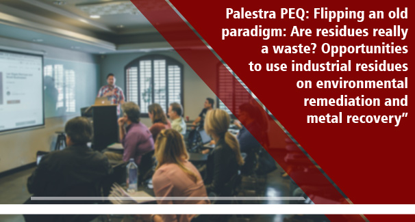 Palestra PEQ: Flipping an old paradigm: Are residues really a waste? Opportunities to use industrial residues on environmental remediation and metal recovery""
